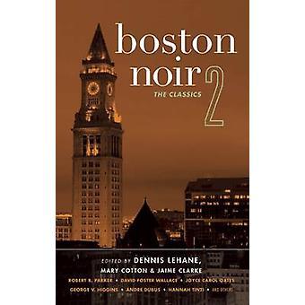 Boston Noir 2 - The Classics by Dennis Lehane - Mary Cotton - Jaime Cl