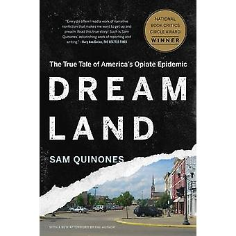 Dreamland - The True Tale of America's Opiate Epidemic by Sam Quinones