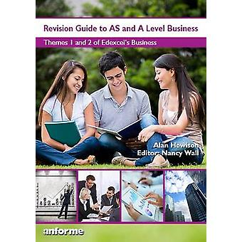 Revision Guide AS and A Level Business - Themes 1 and 2 of Edexcel's B