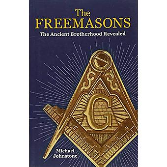The Freemasons - The Ancient Brotherhood Revealed by Michael Johnstone
