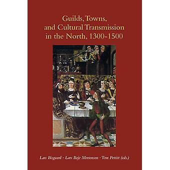 Guilds - Towns & Cultural Transmission in the North - 1300-1500 - A St