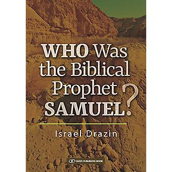 Who Was the Biblical Prophet Samuel by Israel Drazin - 9789652298959