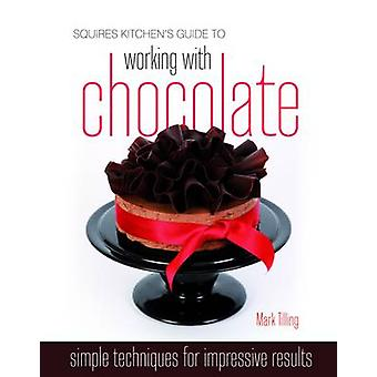 Squires Kitchen's Guide to Working with Chocolate - Easy Techniques fo