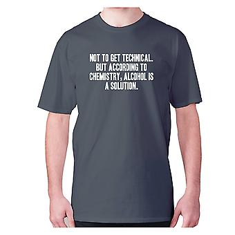 Mens funny drinking t-shirt slogan tee wine hilarious - Not to get technical. But according to chemistry, alcohol is a solution