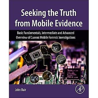 Seeking the Truth from Mobile Evidence by John Bair