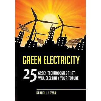 Green Electricity - 25 Green Technologies That Will Electrify Your Fut