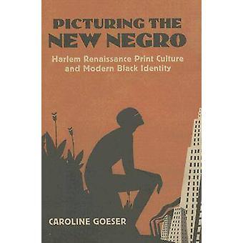 Picturing nye neger Harlem Renaissance Print kultur og moderne svart identitet av Goeser & Caroline