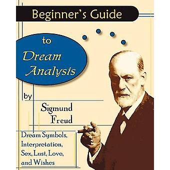 Beginners Guide to Dream Analysis by Freud & Sigmund