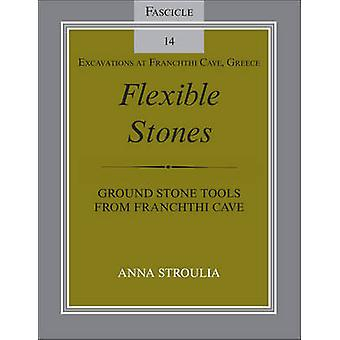 Flexible Stones Ground Stone Tools from Franchthi Cave Fascicle 14 Excavations at Franchthi Cave Greece by Stroulia & Anna