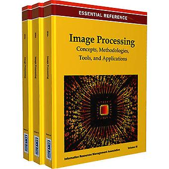 Image Processing Concepts Methodologies Tools and Applications by Irma International