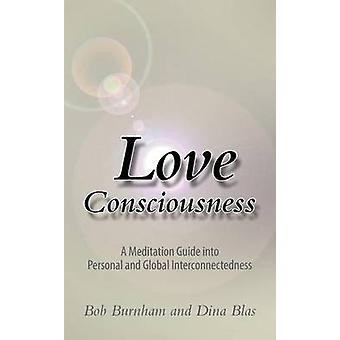 Love Consciousness A Meditation Guide Into Personal and Global Interconnectedness by Burnham & Bob