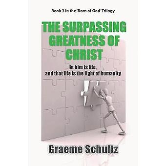 The Surpassing Greatness Of Christ In Him Is Life And That Life Is The Light Of Humanity by Schultz & Graeme