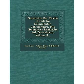Geschichte Der Kirche Christi Im Neunzehnten Jahrhundert Mit Besonderer Rcksicht Auf Deutschland Volume 3... by Gams & Pius