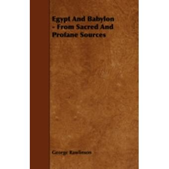 Egypt and Babylon  From Sacred and Profane Sources by Rawlinson & George