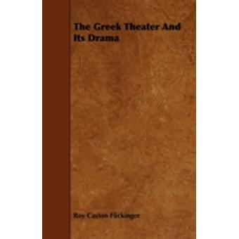 The Greek Theater and Its Drama by Flickinger & Roy Caston