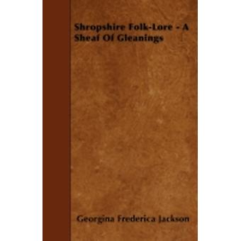 Shropshire FolkLore  A Sheaf Of Gleanings by Jackson & Georgina Frederica