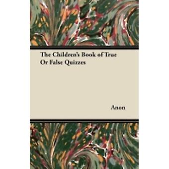 The Childrens Book of True Or False Quizzes by Anon