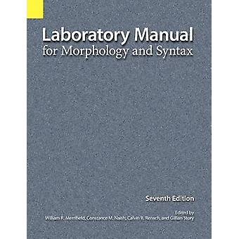 Laboratory Manual for Morphology and Syntax 7th Edition by Merrifield & William R.