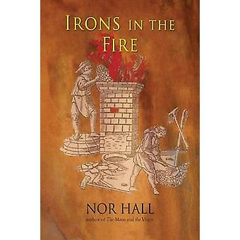 Irons in the Fire by Hall & Nor