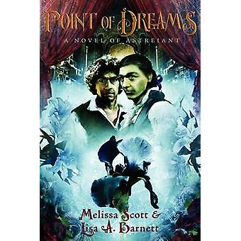 Point of Dreams A Novel of Astreiant by Scott & Melissa