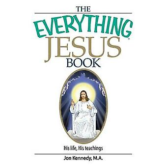 The Everything Jesus Book His Life His Teachings by Kennedy & Jon