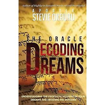 Decoding Dreams Understanding the prophetic meaning of your dreams and battling the outcome by okauru & Stevie