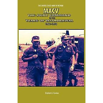 MACV The Joint Command in the Years of Withdrawal 19681973 United States Army in Vietnam series by Cosmas & Graham A.
