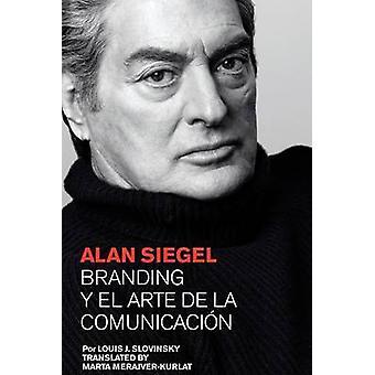 Alan Siegel. Branding y el Arte de la Comunicacin by Slovinsky & Louis J.