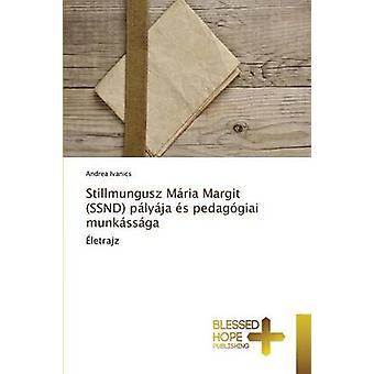 Stillmungusz Mria Margit SSND plyja s pedaggiai munkssga by Ivanics Andrea