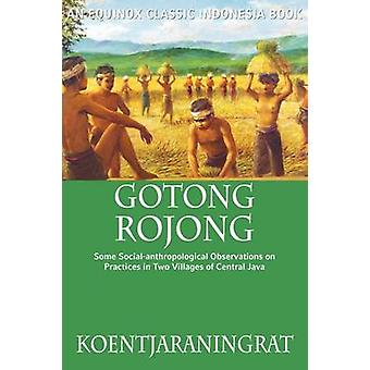 Gotong Rojong Some Socialanthropological Observations on Practices in Two Villages of Central Java by Koentjaraningrat