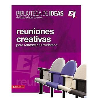 Reuniones Creativas Lecciones Biblicas E Ideas de Adoracion Para Refrescar Tu Ministerio by Himitian & Silvia