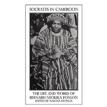 Socrates in Cameroon. the Life and Works of Bernard Nsokika Fonlon by Lyonga & Nalova