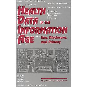 Health Data in the Information Age - Use - Disclosure - and Privacy by