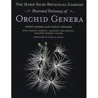 The Marie Selby Botanical Gardens Illustrated Dictionary of Orchid Ge