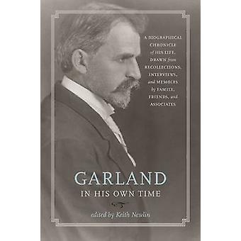 Garland in His Own Time - A Biographical Chronicle of His Life - Drawn