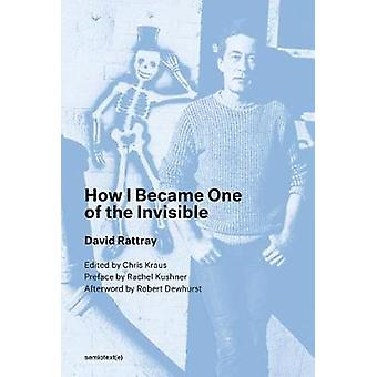 How I Became One of the Invisible by David Rattray - 9781635900729 Bo
