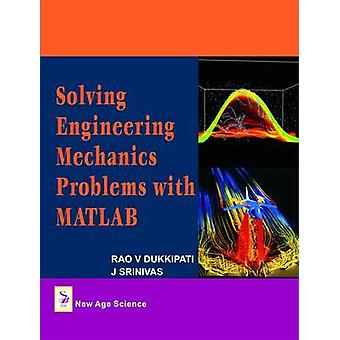 Solving Engineering Mechanics Problems with Matlab by Rao V. Dukkipat
