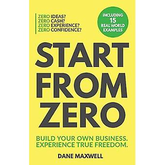 Start From Zero - Build Your Own Business & Experience True Freedo