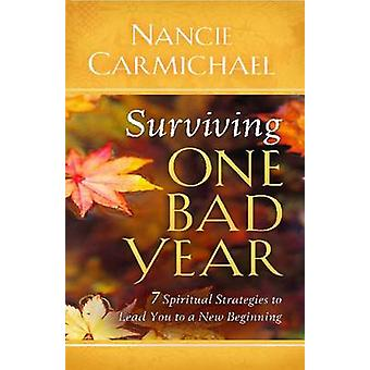 Surviving One Bad Year - 7 Spiritual Strategies to Lead You to a New B