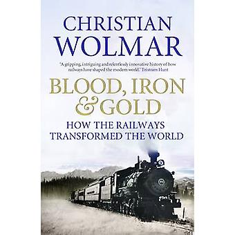 Blood - Iron and Gold - How the Railways Transformed the World (Main)