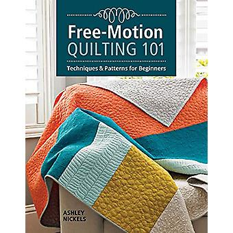 Free-Motion Quilting 101 - Technieken en projecten voor beginners door As