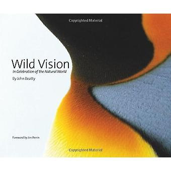 Wild Vision - In Celebration of the Natural World by John Beatty - 978