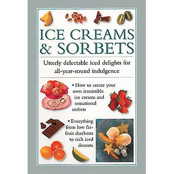 Ice Creams amp Sorbets  Utterly Delectable Iced Delights for Allyearround Indulgence by Valerie Ferguson