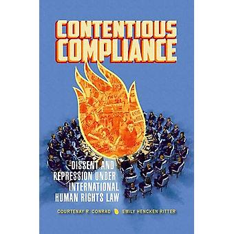 Contentious Compliance - Dissent and Repression under International Hu
