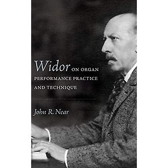 Widor on Organ Performance Practice and Technique by John R. Near - 9