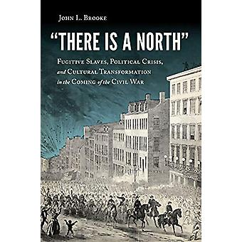 There Is a North - Fugitive Slaves - Political Crisis - and Cultural T