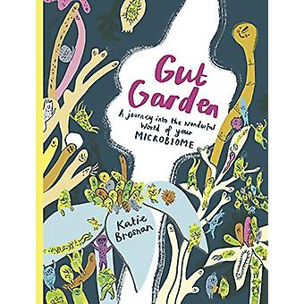 Gut Garden - A Journey into the Wonderful World of Your Microbiome by