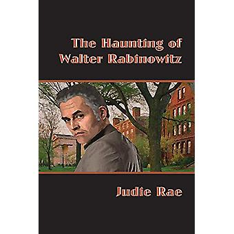 The Haunting of Walter Rabinowitz by Judie Rae - 9781945765094 Book