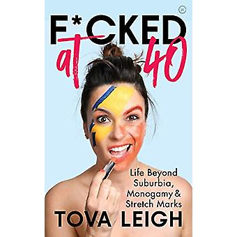 F*cked at 40 - Life Beyond Suburbia - Monogamy and Stretch Marks by To