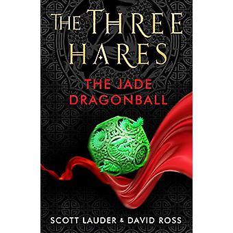 The Three Hares - the Jade Dragonball by Scott Lauder - 9781911107170